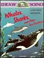 Draw Science: Whales, Sharks, And Other Sea Creatures (Draw Science)