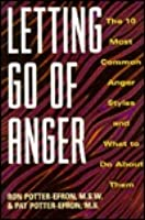 Letting go of anger: The 10 most common anger styles and what to do about them