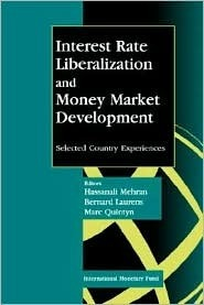Interest Rate Liberalization and Money Market Development: Selected Country Experiences: Proceedings of a Seminar Held in Beijing July/August 1995 Hassanali Mehran