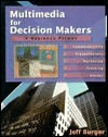 Multimedia for Decision Makers  by  Jeff Burger