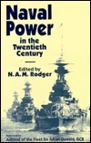 Naval Power in the Twentieth Century  by  N.A.M. Rodger