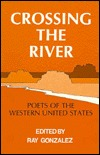 Crossing the River Poets of the Wester  by  Ray Gonzalez
