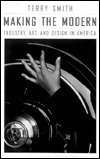 Making the Modern: Industry, Art, and Design in America Terry Smith