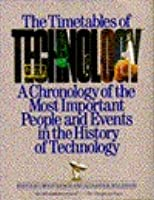Timetables of Technology: A Chronology of the Most Important People and Events in the History..