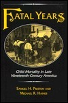 Fatal Years: Child Mortality in Late Nineteenth-Century America  by  Samuel H. Preston