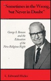 Sometimes in the Wrong, But Never in Doubt: George S. Benson and the Education of the New Religious Right L. Edward Hicks