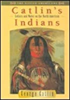 Catlin's Letters & Notes on North American Indians
