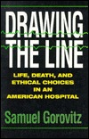 Drawing The Line: Life, Death, and Ethical Choices in an American Hospital  by  Samuel Gorovitz