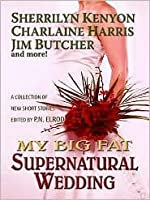 My Big Fat Supernatural Wedding (Includes: Dark-Hunter,Related books, #9.1; Sookie Stackhouse, 6.1)