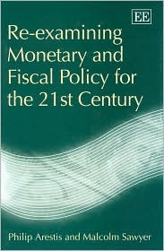 Re-Examining Monetary and Fiscal Policy for the 21st Century  by  Philip Arestis