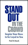 Stand Out in the Crowd: Inspire Your Boss to Be Loyal to You!  by  Paul B. Bauck
