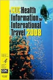 CDC Health Information for International Travel 2008  by  Paul M. Arguin
