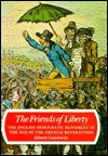 The Friends of Liberty: The English Democratic Movement in the Age of the French Revolution  by  Albert Goodwin
