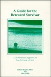 A Guide for the Bereaved Survivor  by  Robert Baugher