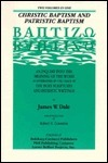 Christic Baptism And Patristic Baptism: [Baptizō]: An Inquiry Into The Meaning Of The Word As Determined By The Usage Of The Holy Scriptures And Patristic Writings James Wilkinson Dale