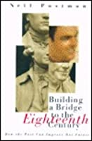 Building a Bridge to the Eighteenth Century: How the Past Can Improve Our Future