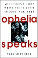 Ophelia Speaks: Adolescent Girls Write about Their Search for Self