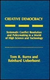 Creative Democracy: Systematic Conflict Resolution and Policymaking in a World of High Science and Technology Tom R. Burns