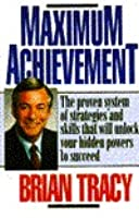Maximum Achievement: The Proven System of Strategies and Skills that will Unlock Your Hidden Powers to Succeed