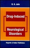 Drug Induced Neurological Disorders  by  Kewal K. Jain