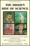 The Hidden Side of Science: Mediumistic Interviews with the Spirits of Nikola Tesla, Luther Burbank, Oliver Lodge, and Albert Einstein  by  Robert R. Leichtman