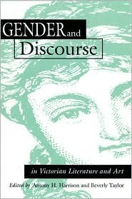Gender and Discourse in Victorian Literature and Art  by  Antony H. Harrison