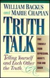 Truth Talk: Telling Yourself and Each Other the Truth  by  William Backus
