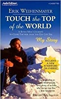 Touch the Top of the World: A Blind Man's Journey to Climb Farther Than the Eye Can See
