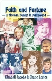 Faith and Fortune: A Mormon Family in Hollywood  by  Kimball Jacobs