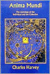 Anima Mundi: The Astrology of the Individual and the Collective  by  Charles Harvey