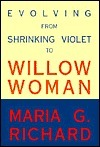 Evolving from Shrinking Violet to Willow Woman  by  Maria G. Richard