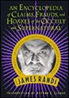 An Encyclopedia of Lies, Frauds, and Hoaxes of the Occult and Supernatural: James Randi's Decidedly Skeptical Definitions of Alternate Realities