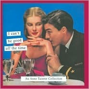 I Cant Be Good All the Time - An Anne Taintor Collection  by  Anne Taintor