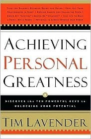 Achieving Personal Greatness: Discover the 10 Powerful Keys to Unlocking Your Potential Tim Lavender