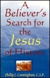 A Believers Search for the Jesus of History  by  Phillip J. Cunningham