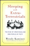 Sleeping With Extra-Terrestrials: The Rise of Irrationalism and Perils of Piety  by  Wendy Kaminer