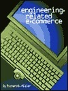 Engineering Related E Commerce  by  Richard Kendall Miller