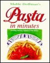 Pasta in Minutes: Exciting Entrees, Salads and Side Dishes  by  Mable Hoffman
