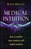 Medical Intuition: How to Combine Inner Resources with Modern Medicine Ruth Berger