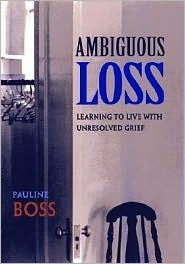 Ambiguous Loss: Learning to Live with Unresolved Grief Pauline Boss