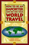 How to Be an Importer and Pay for Your World Travel  by  Mary Green