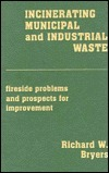 Incinerating Municipal and Industrial Waste  by  Richard Bryers