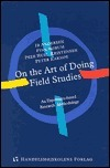 On the Art of Doing Field Studies: An Experience-Based Research Methodology  by  Ib Andersen