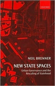 New State Spaces: Urban Governance and the Rescaling of Statehood  by  Neil Brenner