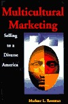 Multicultural Marketing Selling To A Diverse America  by  Marlene L. Rossman