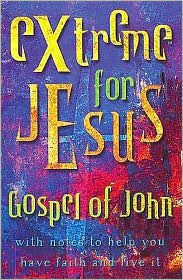 Extreme For Jesus Gospel Of John With Notes To Help You Have Faith And Live It  by  Thomas Nelson Publishers