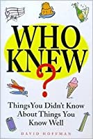 Who Knew?: Things You Didn't Know About Things You Know Well