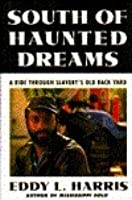 South of Haunted Dreams: A Ride Through Slavery's Old Back Yard