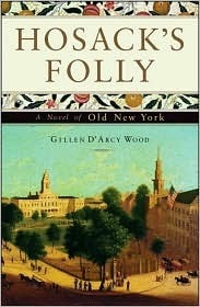 Hosacks Folly: A Novel of Old New York  by  Gillen DArcy Wood