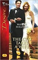The CEO Takes a Wife (Valente Series # 1)